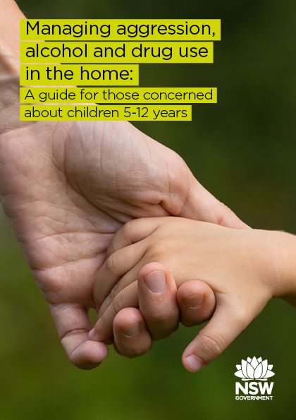 Managing aggression, alcohol and drug use in the home: A guide for those concerned about children 5-12 years