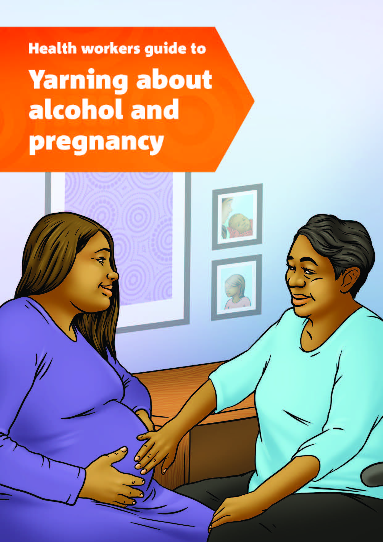 Health workers guide to yarning about alcohol and pregnancy